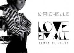 K. Michelle Ft. Jeezy – Love Em All [Remix]