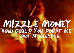 """Mizzle Money(@MizzleMoney256)-""""How Could You Doubt Me""""(Music Video)"""