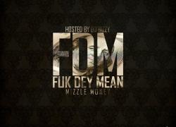 Mixtape:Mizzle Money(@MizzleMoney256)-FDM(Fuk Dey Mean) Hosted By DJ Bizzy(@IAM_DJBizzy)