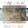 ( Video ) Dre Ueal – Thank You Lord @Dre_Ueal