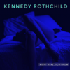 KENNEDY ROTHCHILD RIGHT HERE, RIGHT NOW