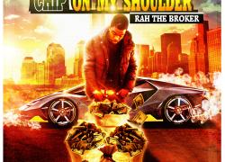 "New Mixtape: Rah The Broker ""Chip On My Shoulder"""