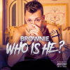 [New Music] Brownie- Who is He @itsbrowniebish