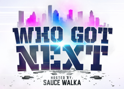 WHO GOT NEXT HOSTED BY. SAUCE WALKA