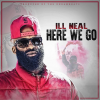 """Music: Ill Neal – """"Here We Go"""""""