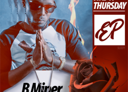 """[New Project] B Miner- """"It Was a Thursday"""" @itsbminer"""