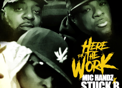 "Mic Handz feat. Stuck B. & Thunny Brown – ""Here For The Work"" 