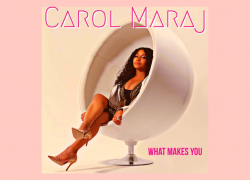 "Carol Maraj – ""What Makes You""   @TheOfficialCarolMaraj"