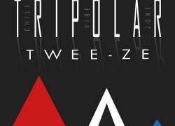 Twee-Ze – Tripolar @tweezedoitez