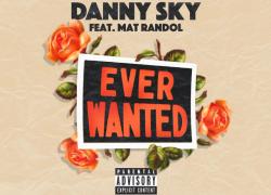 "Danny Sky Releases His New Single ""Ever Wanted"" | @DannyxSky @MatRandol @BurnMoneyMusic"