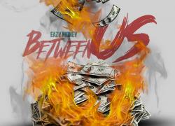 New Music: Eazy Money – Between Us | @eazymoneyup