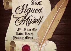 "New Music! JLC ""Signed Myself"" ft. Iam Me, YoungMega, Kidd Beach"