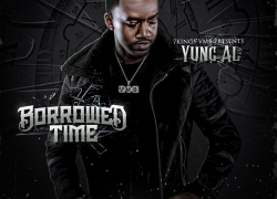 "New Mixtape: Yung Al – ""Borrowed Time"" (Hosted By DJ Swamp Izzo) 