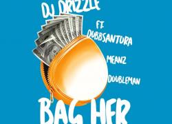 "New Music: DJ Drizzle Ft. Dubb Santora, Meanz & DoubleMan – ""Bag Her"" | @DJDrizzle"