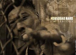 "New Mixtape: MobSquad Nard – ""I'm Serious"" | @MobSquadNard"