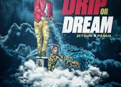 New Music: Pablo and Jetsun – Drip or Dream (@TheeRealPablo @ItzJetsun)