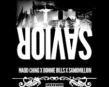 Madd Ching Ft Bonnie Bills & SamoMillion – Savior  @bcm_ching
