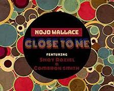 Nojo Wallace – Close To Me @nojowallace