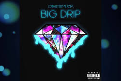 CrestIsMuzik – Big Drip @crestismuzik