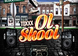 "New Music: Toxxx – ""Ol Skool"" 