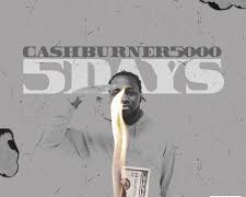 Cashburner5000 – 5 Days | @cashburner5000