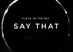 "Floyd In The Sky – ""Say That"" 