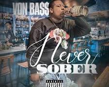 Von Ba$$ – Never Sober @vonsmusic