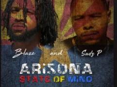 New Music: Blaze – Arizona State Of Mind Featuring Sudz P | @blazetr_ent