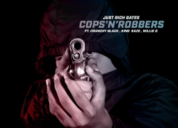 New Music: Just Rich Gates – Cops N Robbers Featuring Crunchy Black , Willie D And King Kaze | @JustRichGates