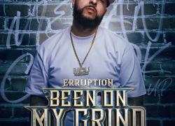"Erruption – ""Been On My Grind"" ft Napalm Da Don & AG Cubano"