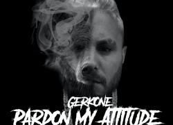 GerkOne – Pardon My Attitude   @realgerkone