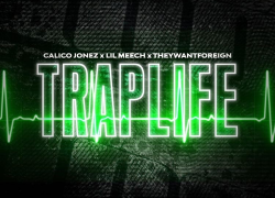"""New Music: Calico Jonez Ft. Lil Meech & They Want Foreign – """"Trap Life"""" 