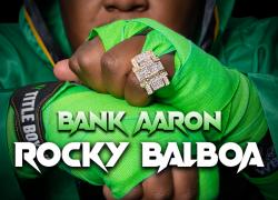 """Bank Aaron Goes """"Rocky Balboa"""" On New Single"""