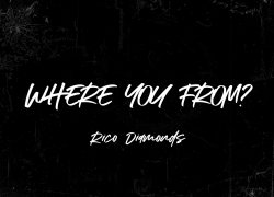"""Rico Diamonds Drops New Hit """"Where You From"""""""