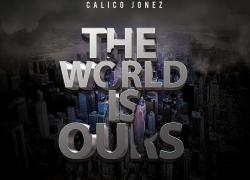 New Music: Calico Jonez – The World Is Ours (Album Stream) | @Calico_Jonez