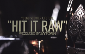 Young Scooter Hit It Raw Feat Future