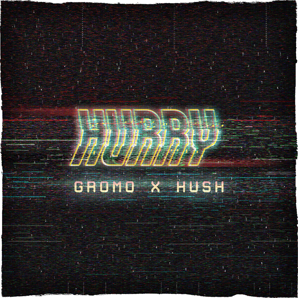 "Gromo x Hush – ""Hurry"""