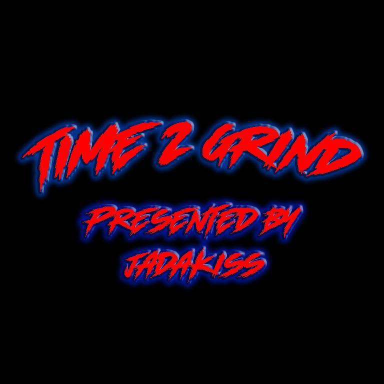 Time 2 Grind Presented By JadaKiss
